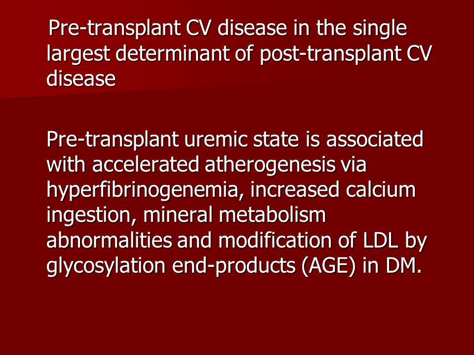 Pre-transplant CV disease in the single largest determinant of post-transplant CV disease Pre-transplant CV disease in the single largest determinant
