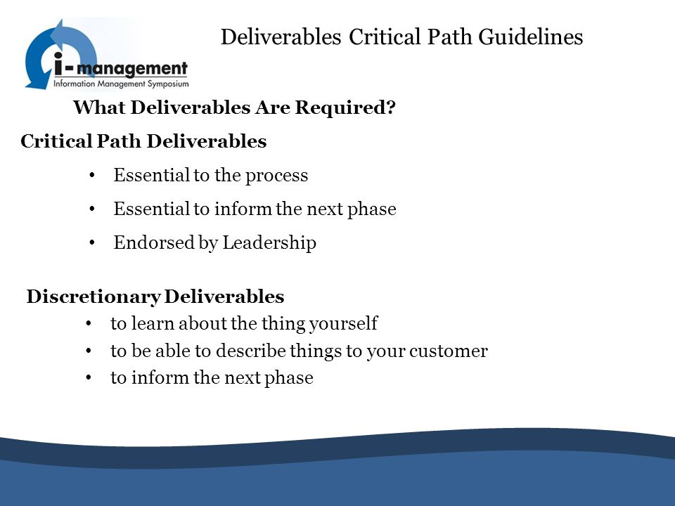 Deliverables Critical Path Guidelines Discretionary Deliverables to learn about the thing yourself to be able to describe things to your customer to i