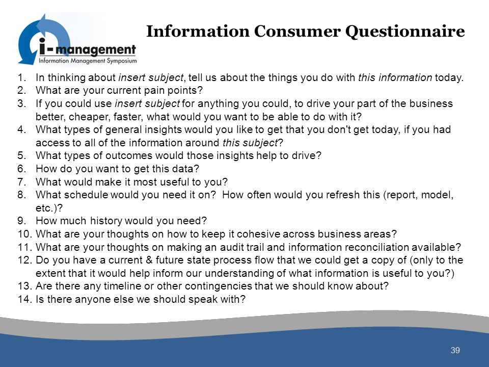 Information Consumer Questionnaire 39 1.In thinking about insert subject, tell us about the things you do with this information today. 2.What are your