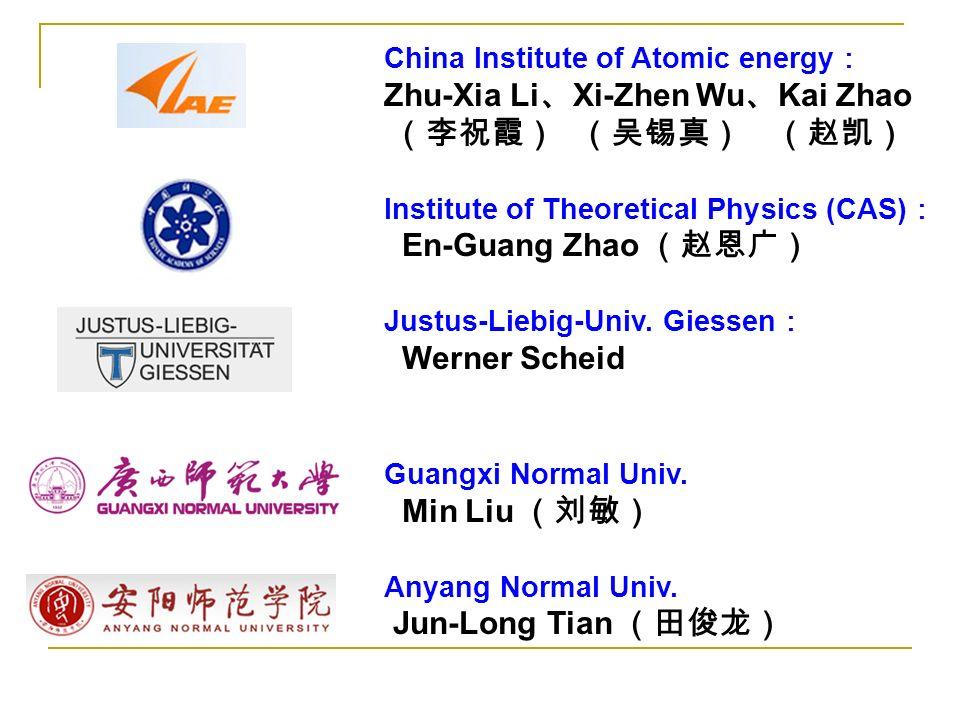 China Institute of Atomic energy Zhu-Xia Li Xi-Zhen Wu Kai Zhao Institute of Theoretical Physics (CAS) En-Guang Zhao Justus-Liebig-Univ.