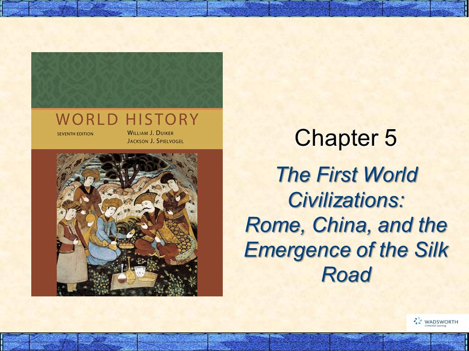 The First World Civilizations: Rome, China, and the Emergence of the Silk Road Chapter 5