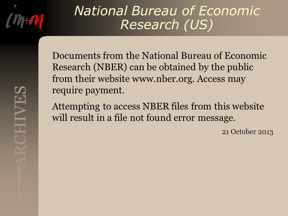 ARCHIVES National Bureau of Economic Research (US) Documents from the National Bureau of Economic Research (NBER) can be obtained by the public from their website