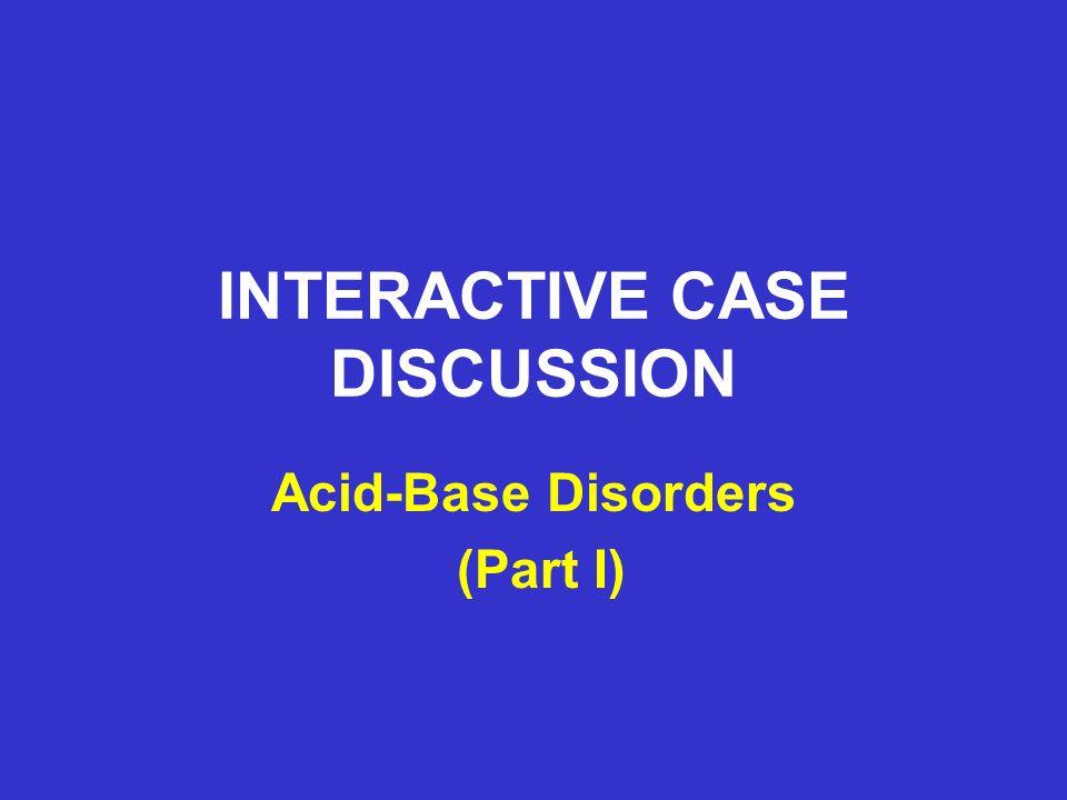 Acid-Base Disorders (Part I) CASE #1: Other Laboratory Results Serum creatinine = 1 mg/dl Serum ketones = negative Serum lactate = 3 meq/l