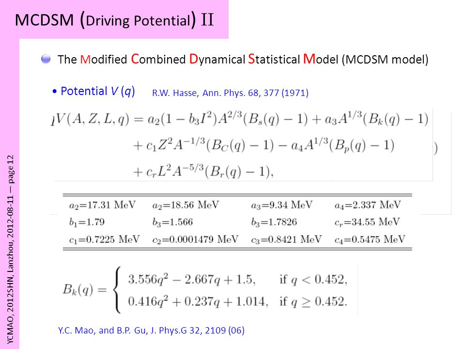 MCDSM ( Driving Potential ) II YCMAO, 2012SHN, Lanzhou, 2012-08-11 page 12 The Modified C ombined D ynamical S tatistical M odel (MCDSM model) Potenti