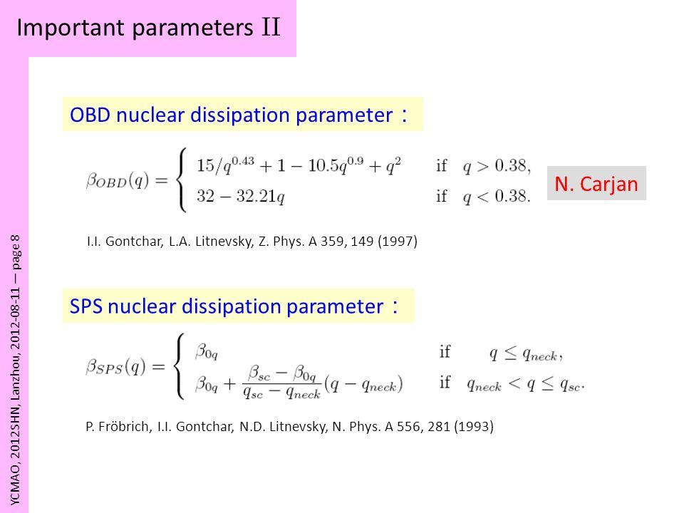 Important parameters II YCMAO, 2012SHN, Lanzhou, 2012-08-11 page 8 OBD nuclear dissipation parameter I.I. Gontchar, L.A. Litnevsky, Z. Phys. A 359, 14
