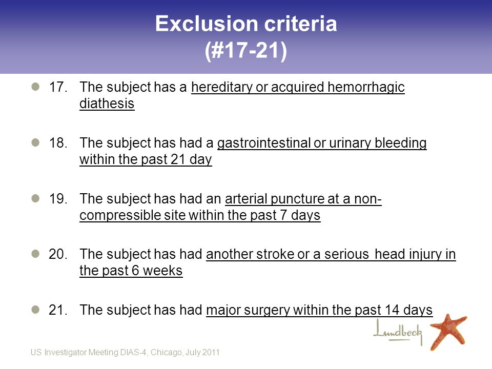 US Investigator Meeting DIAS-4, Chicago, July 2011 Exclusion criteria (#17-21) 17. The subject has a hereditary or acquired hemorrhagic diathesis 18.