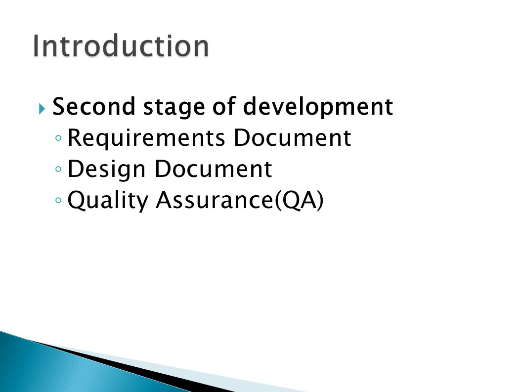 Second stage of development Requirements Document Design Document Quality Assurance(QA)