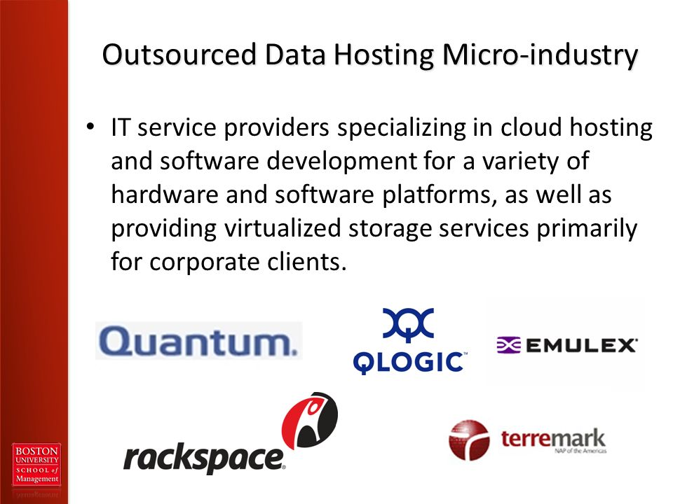 Outsourced Data Hosting Micro-industry IT service providers specializing in cloud hosting and software development for a variety of hardware and software platforms, as well as providing virtualized storage services primarily for corporate clients.