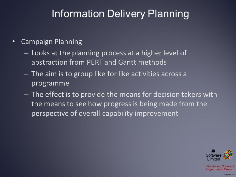 Campaign Planning – Looks at the planning process at a higher level of abstraction from PERT and Gantt methods – The aim is to group like for like act
