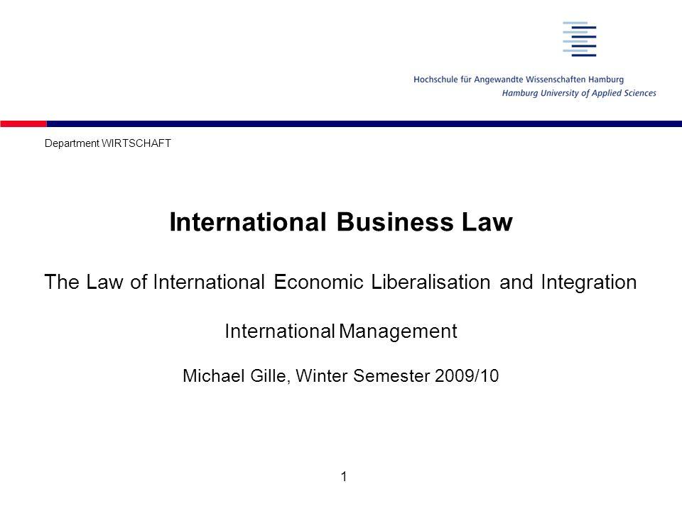 1 International Business Law The Law of International Economic Liberalisation and Integration International Management Michael Gille, Winter Semester