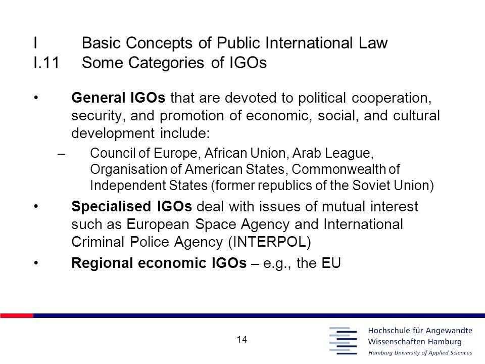 14 IBasic Concepts of Public International Law I.11Some Categories of IGOs General IGOs that are devoted to political cooperation, security, and promo