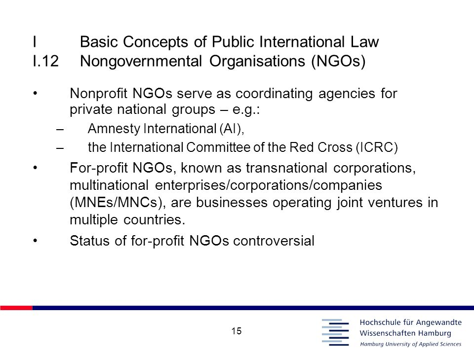 15 IBasic Concepts of Public International Law I.12Nongovernmental Organisations (NGOs) Nonprofit NGOs serve as coordinating agencies for private nati