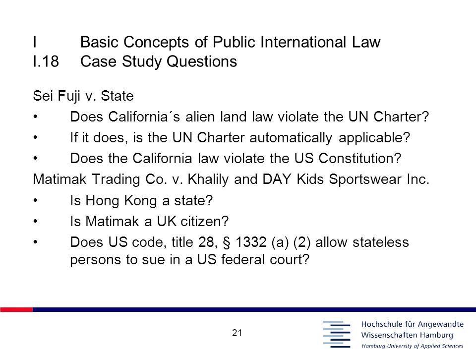 21 IBasic Concepts of Public International Law I.18Case Study Questions Sei Fuji v. State Does California´s alien land law violate the UN Charter? If