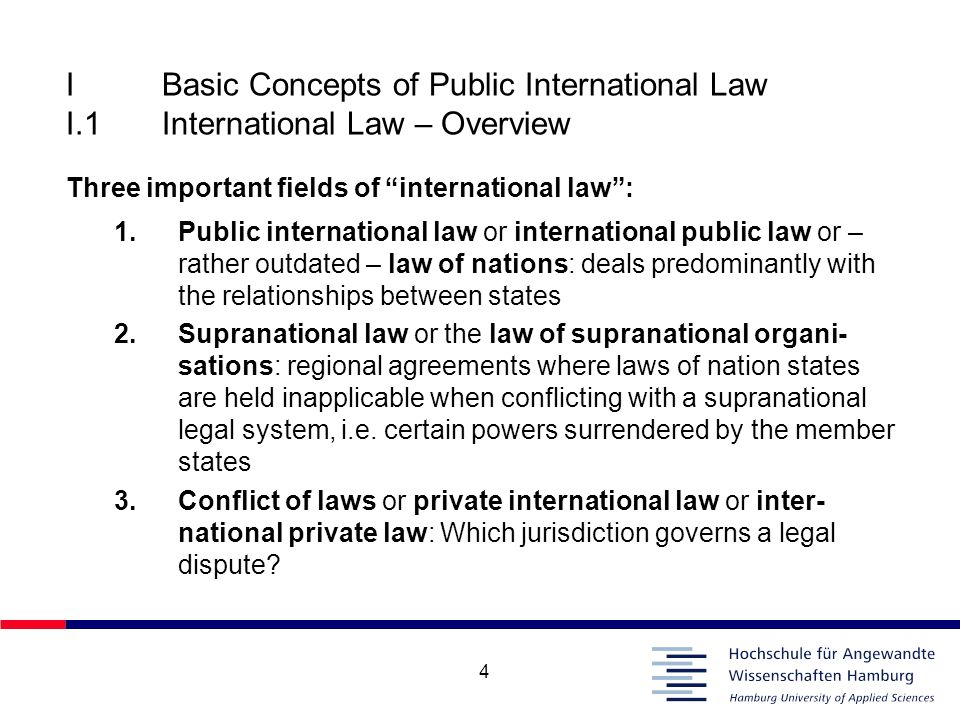 4 IBasic Concepts of Public International Law I.1International Law – Overview Three important fields of international law: 1.Public international law