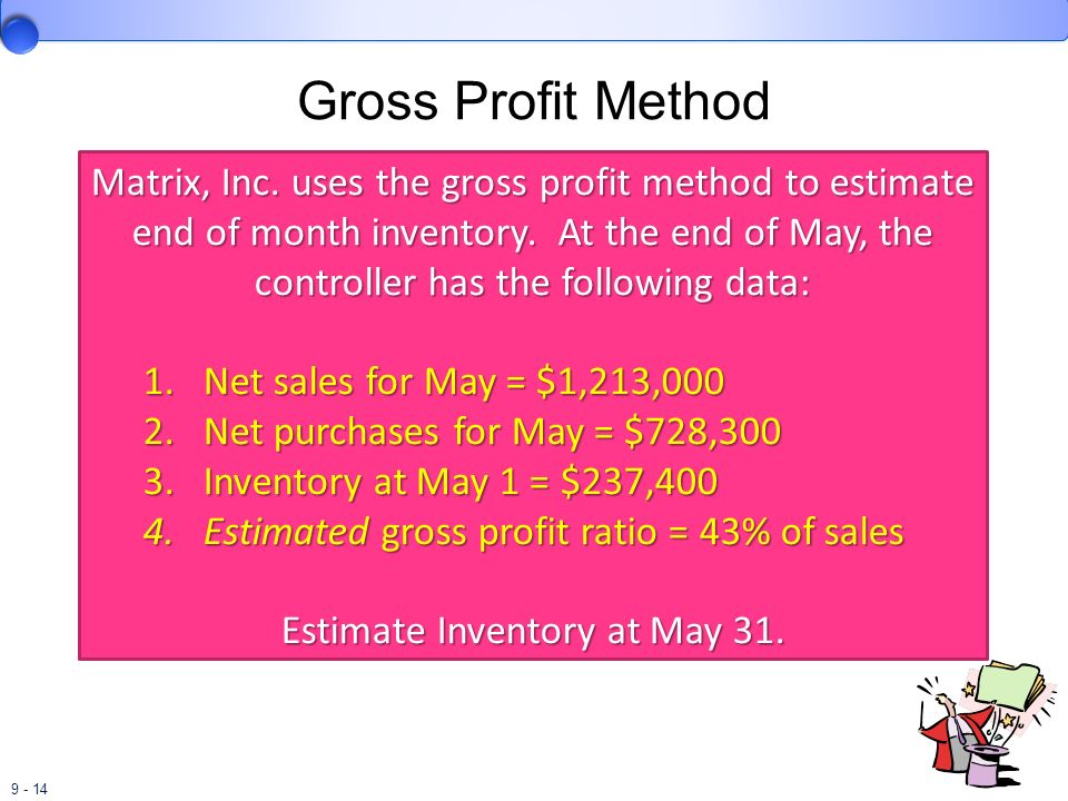 9 - 14 Gross Profit Method Matrix, Inc. uses the gross profit method to estimate end of month inventory. At the end of May, the controller has the fol