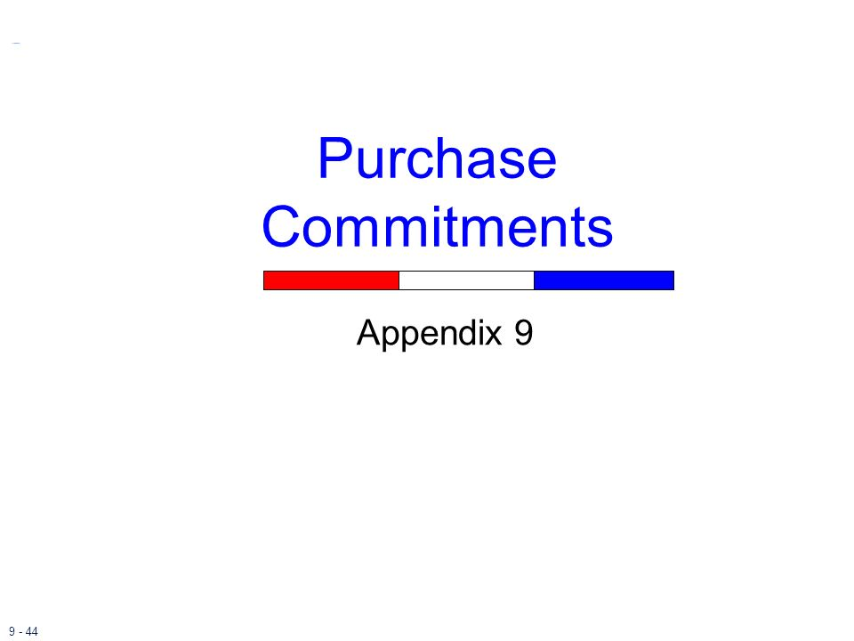 9 - 44 Appendix 9 Purchase Commitments