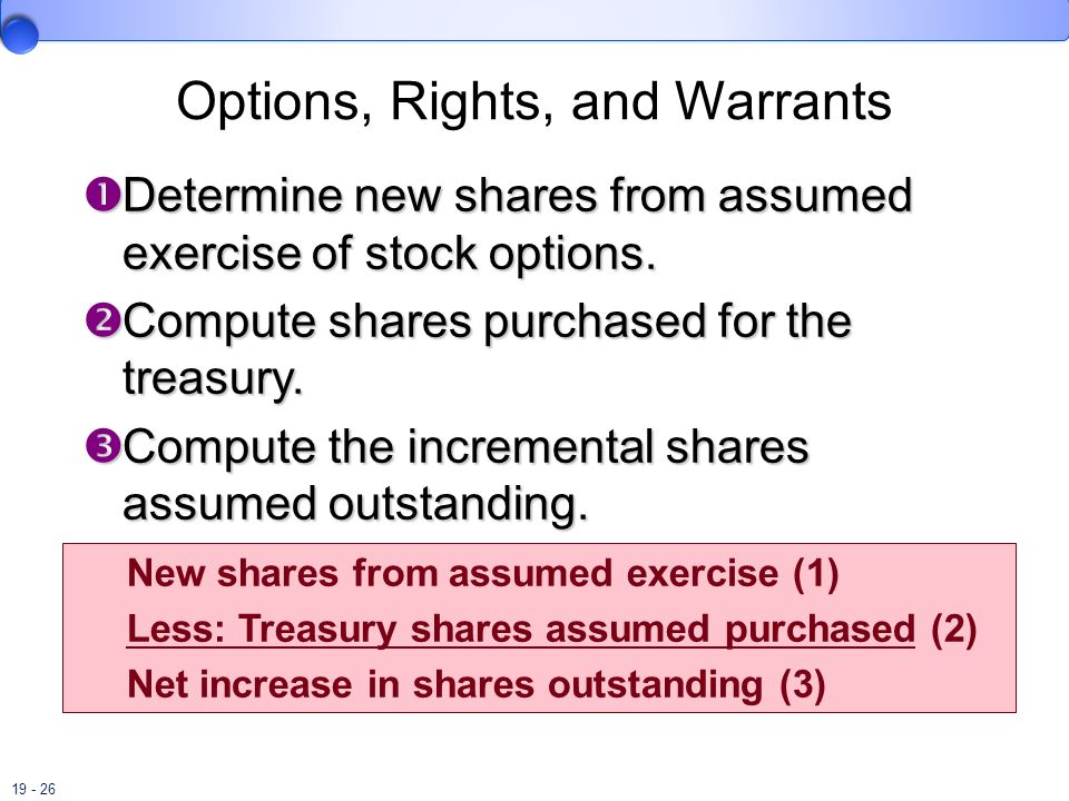 19 - 26 Options, Rights, and Warrants Determine new shares from assumed exercise of stock options. Determine new shares from assumed exercise of stock