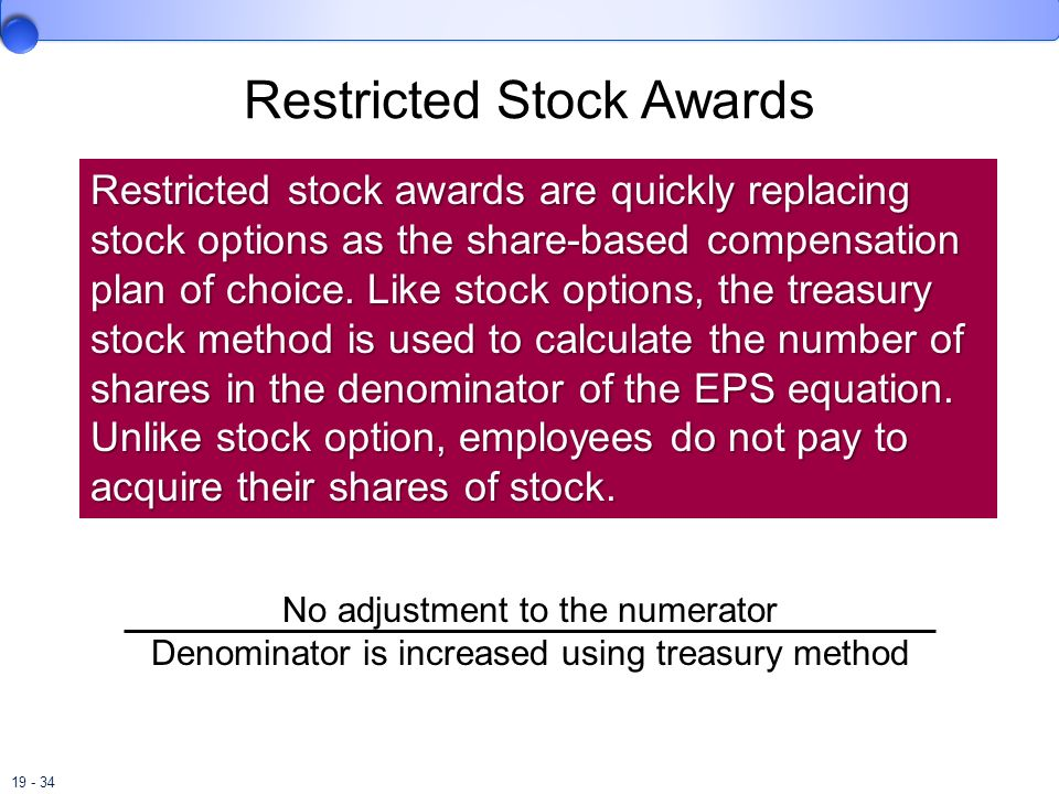 19 - 34 Restricted Stock Awards Restricted stock awards are quickly replacing stock options as the share-based compensation plan of choice. Like stock