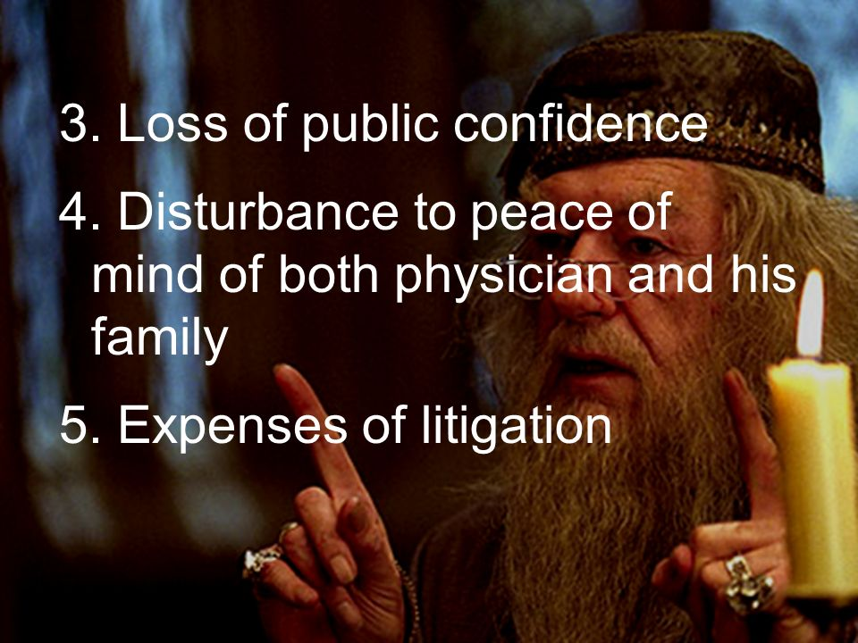 3. Loss of public confidence 4. Disturbance to peace of mind of both physician and his family 5.