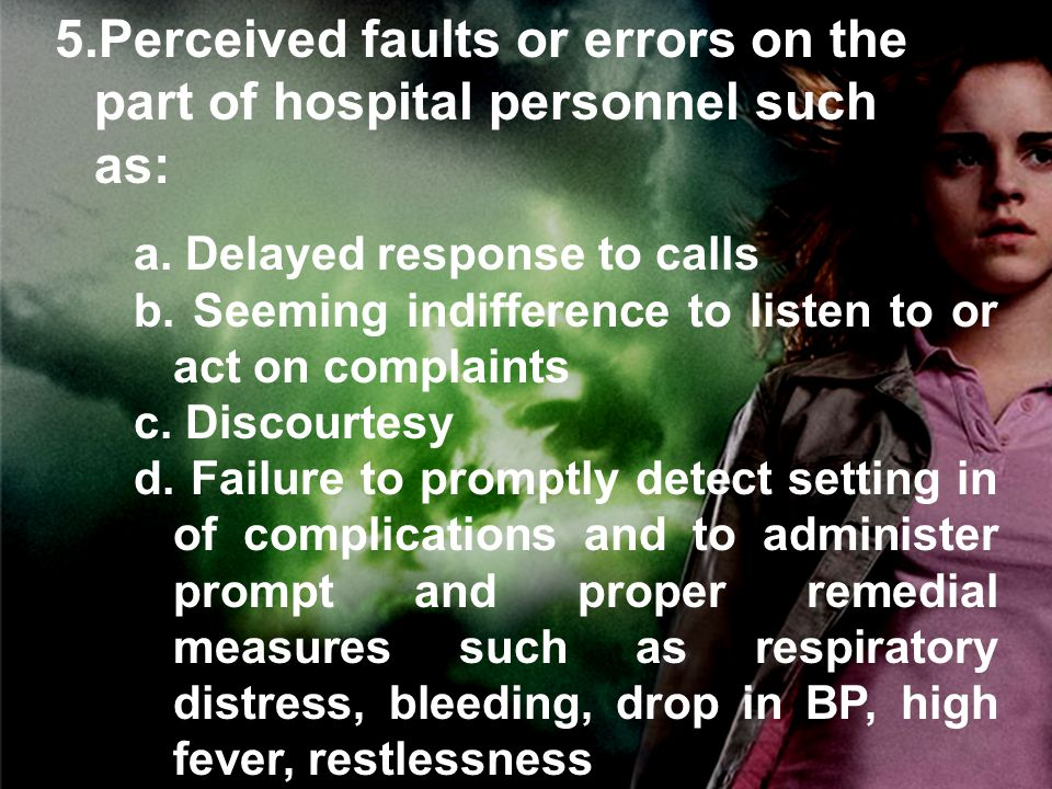 5.Perceived faults or errors on the part of hospital personnel such as: a.