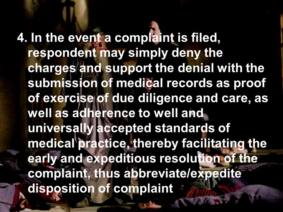 4. In the event a complaint is filed, respondent may simply deny the charges and support the denial with the submission of medical records as proof of