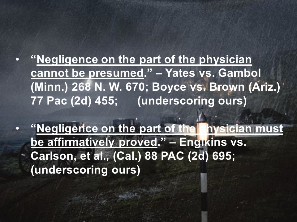 Negligence on the part of the physician cannot be presumed.