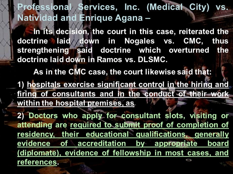 Professional Services, Inc. (Medical City) vs. Natividad and Enrique Agana – In its decision, the court in this case, reiterated the doctrine laid dow