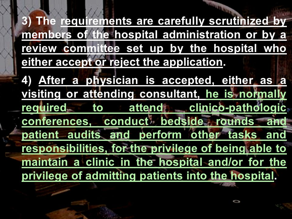 3) The requirements are carefully scrutinized by members of the hospital administration or by a review committee set up by the hospital who either accept or reject the application.