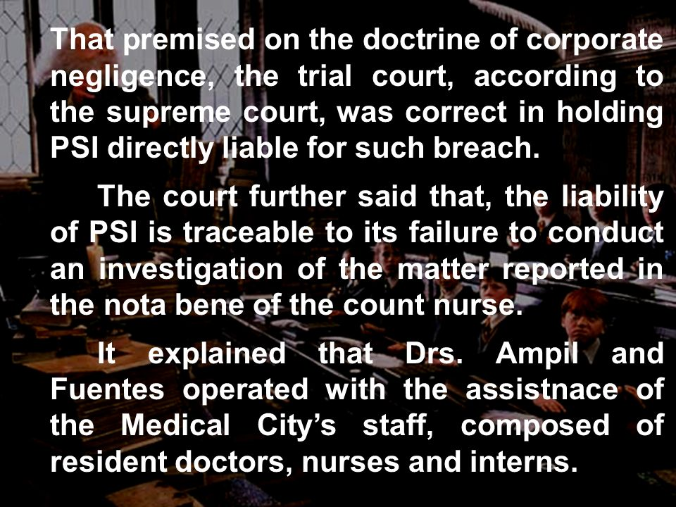 That premised on the doctrine of corporate negligence, the trial court, according to the supreme court, was correct in holding PSI directly liable for such breach.