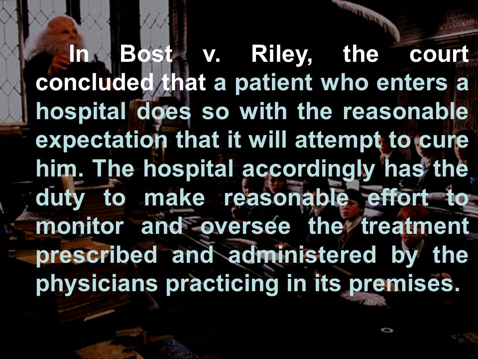 In Bost v. Riley, the court concluded that a patient who enters a hospital does so with the reasonable expectation that it will attempt to cure him. T