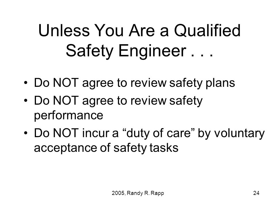 2005, Randy R. Rapp24 Unless You Are a Qualified Safety Engineer...