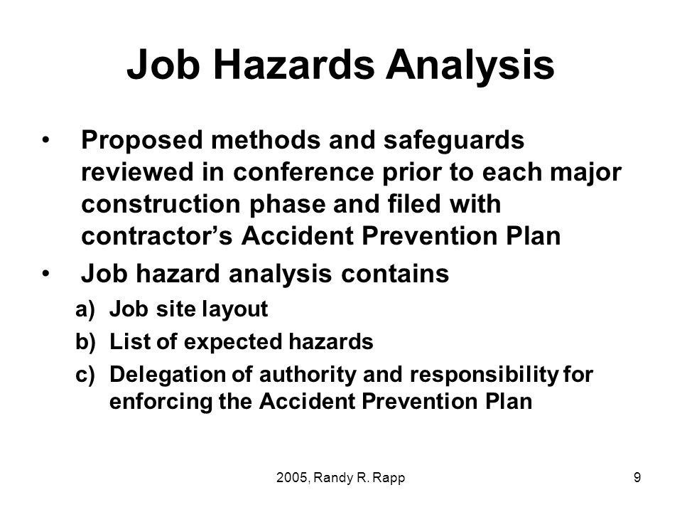 2005, Randy R. Rapp9 Job Hazards Analysis Proposed methods and safeguards reviewed in conference prior to each major construction phase and filed with