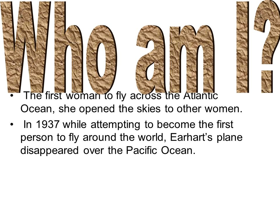 The first woman to fly across the Atlantic Ocean, she opened the skies to other women. In 1937 while attempting to become the first person to fly arou