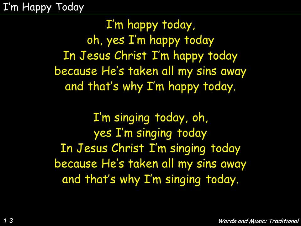 Im praying today, oh, yes Im praying today In Jesus Christ Im praying today because Hes taken all my sins away and thats why Im praying today.