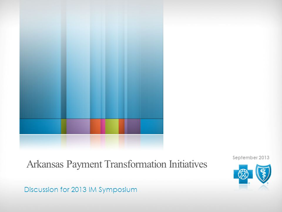 September 2013 Discussion for 2013 IM Symposium Arkansas Payment Transformation Initiatives