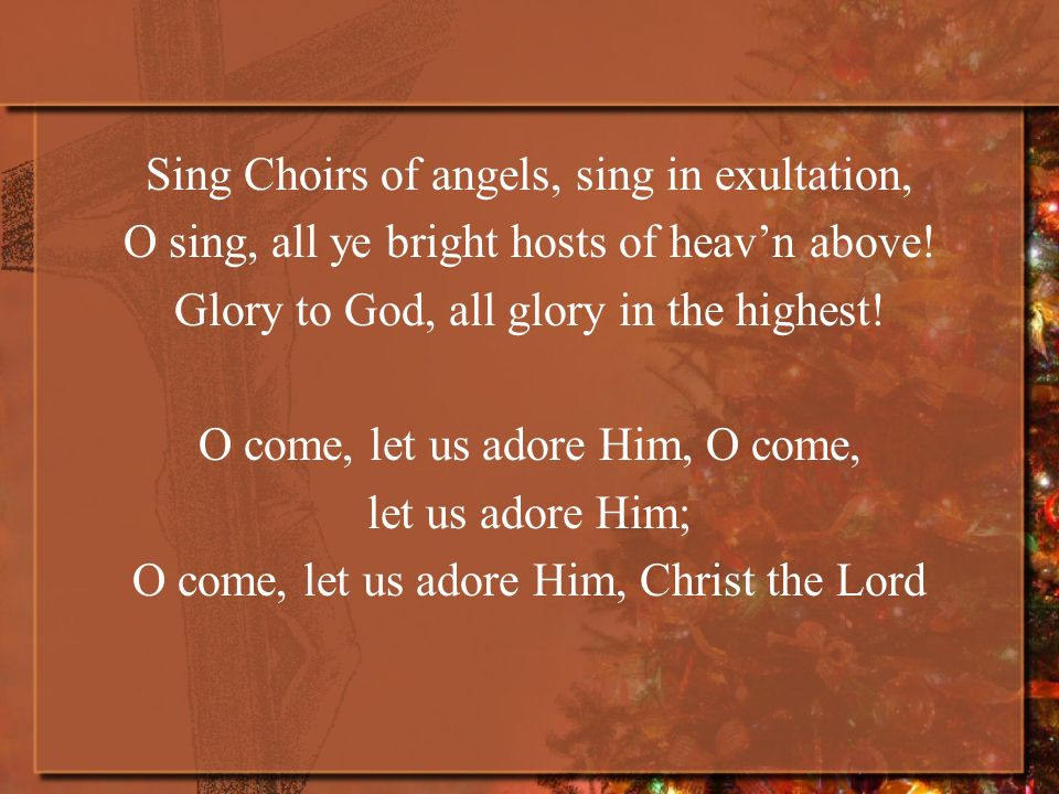 Sing Choirs of angels, sing in exultation, O sing, all ye bright hosts of heavn above.