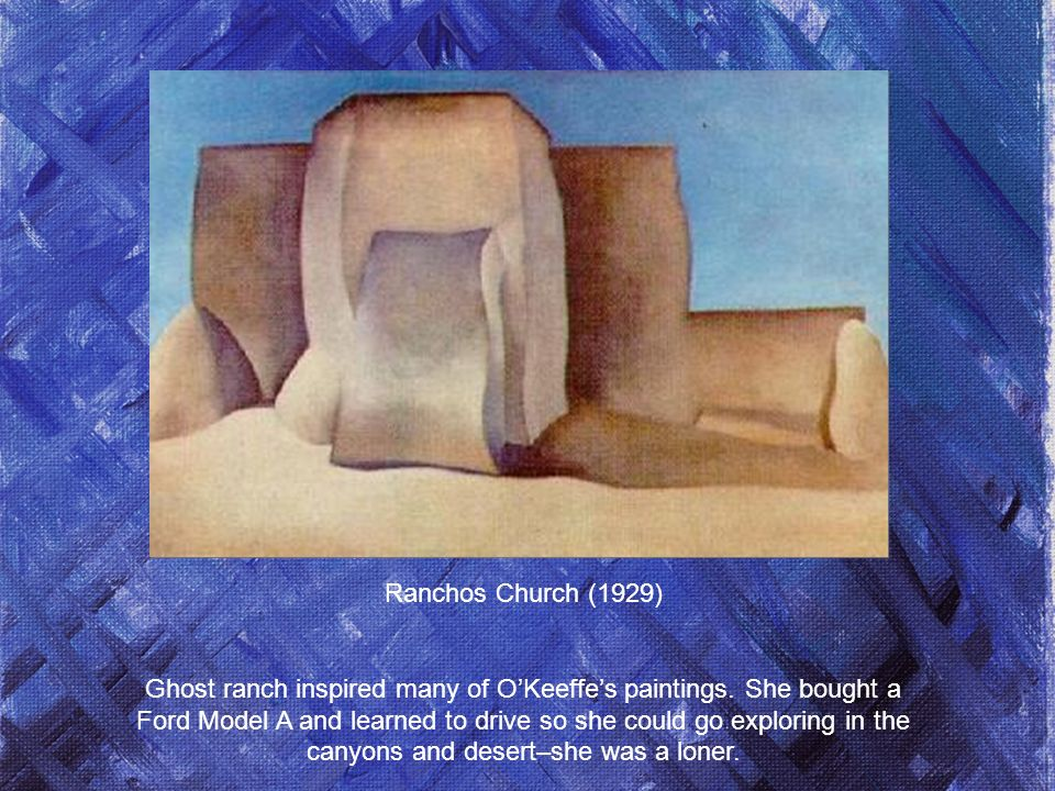 Ranchos Church (1929) Ghost ranch inspired many of OKeeffes paintings.