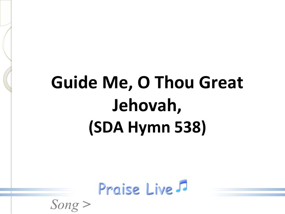 Song > Guide Me, O Thou Great Jehovah, (SDA Hymn 538)