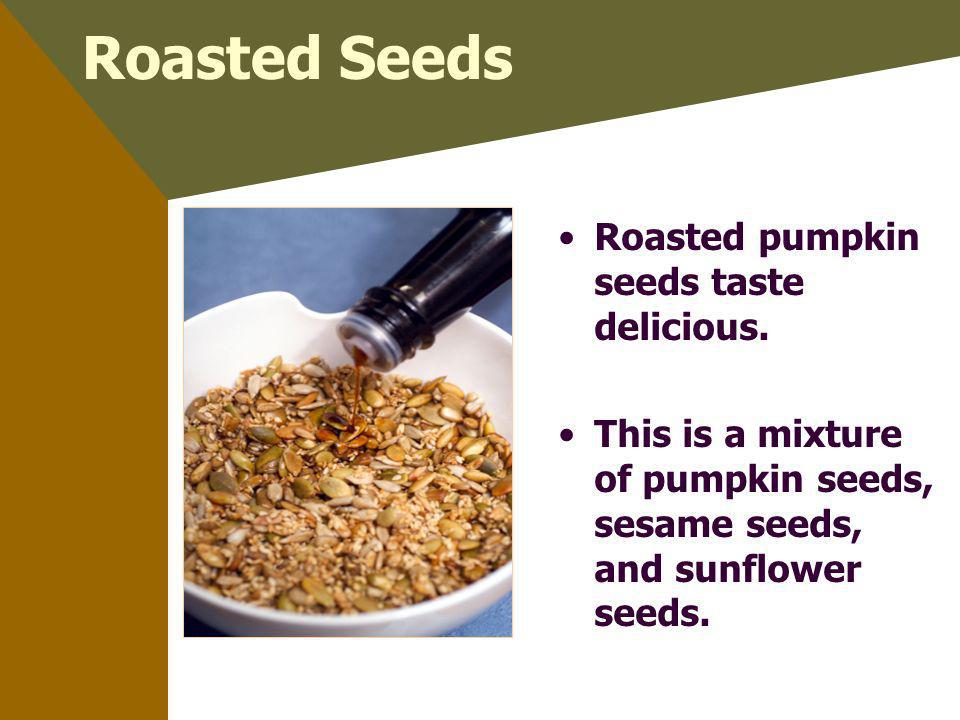 Roasted Seeds Roasted pumpkin seeds taste delicious. This is a mixture of pumpkin seeds, sesame seeds, and sunflower seeds.