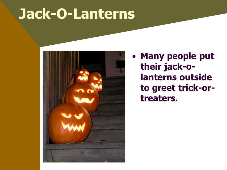 Jack-O-Lanterns Many people put their jack-o- lanterns outside to greet trick-or- treaters.