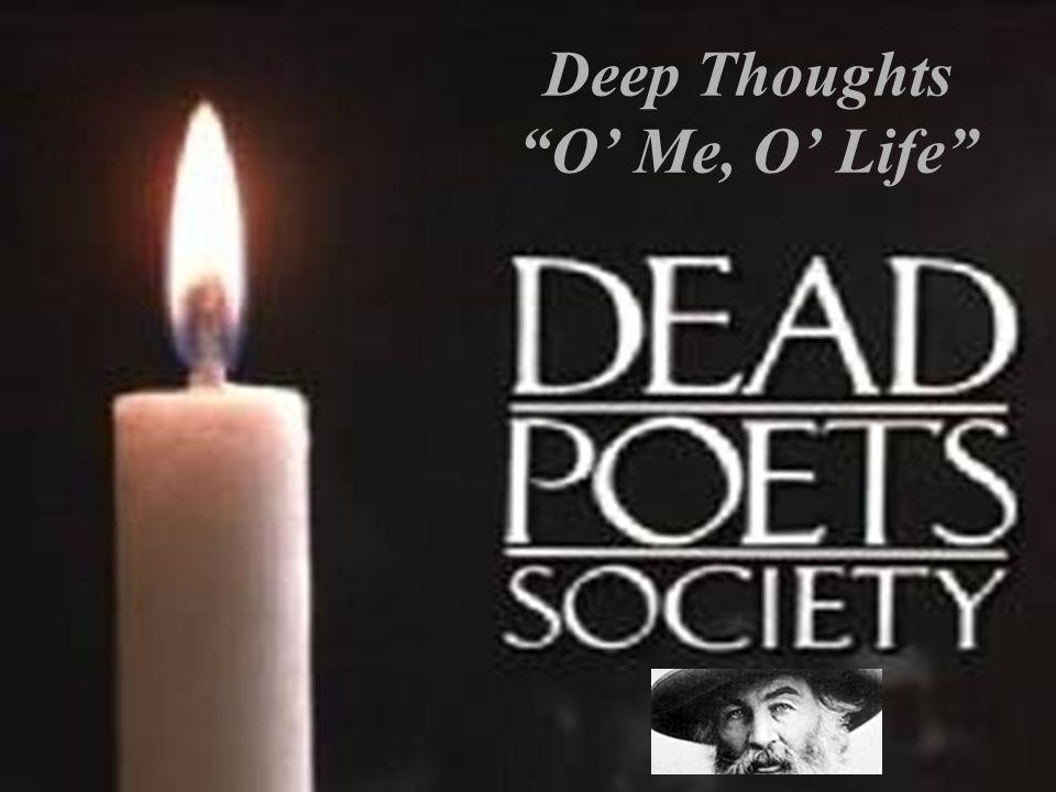 Deep Thoughts O Me, O Life