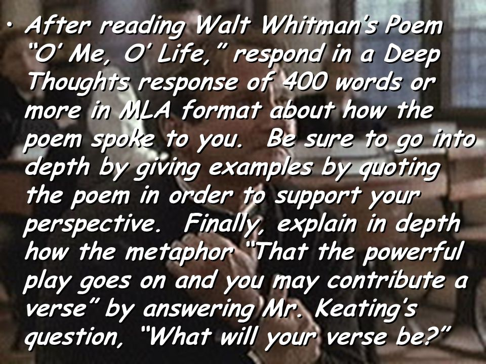 After reading Walt Whitmans Poem O Me, O Life, respond in a Deep Thoughts response of 400 words or more in MLA format about how the poem spoke to you.