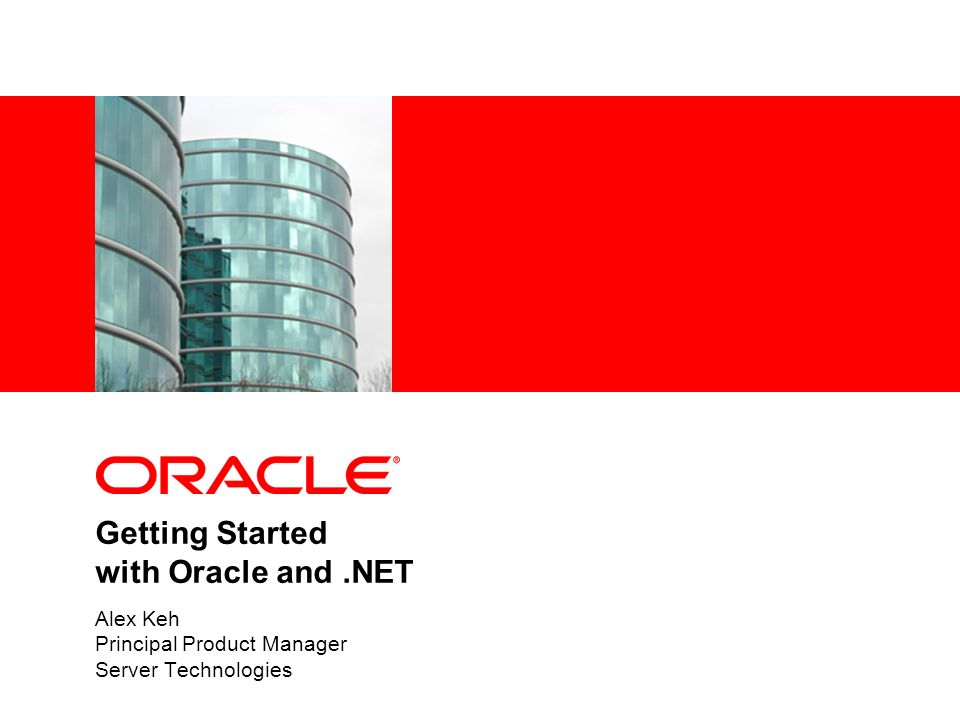 Agenda Oracle and.NET – Getting Started Oracle Developer Tools for Visual Studio Demo Oracle Providers for ASP.NET Demo Oracle Data Provider for.NET Demo Next Steps