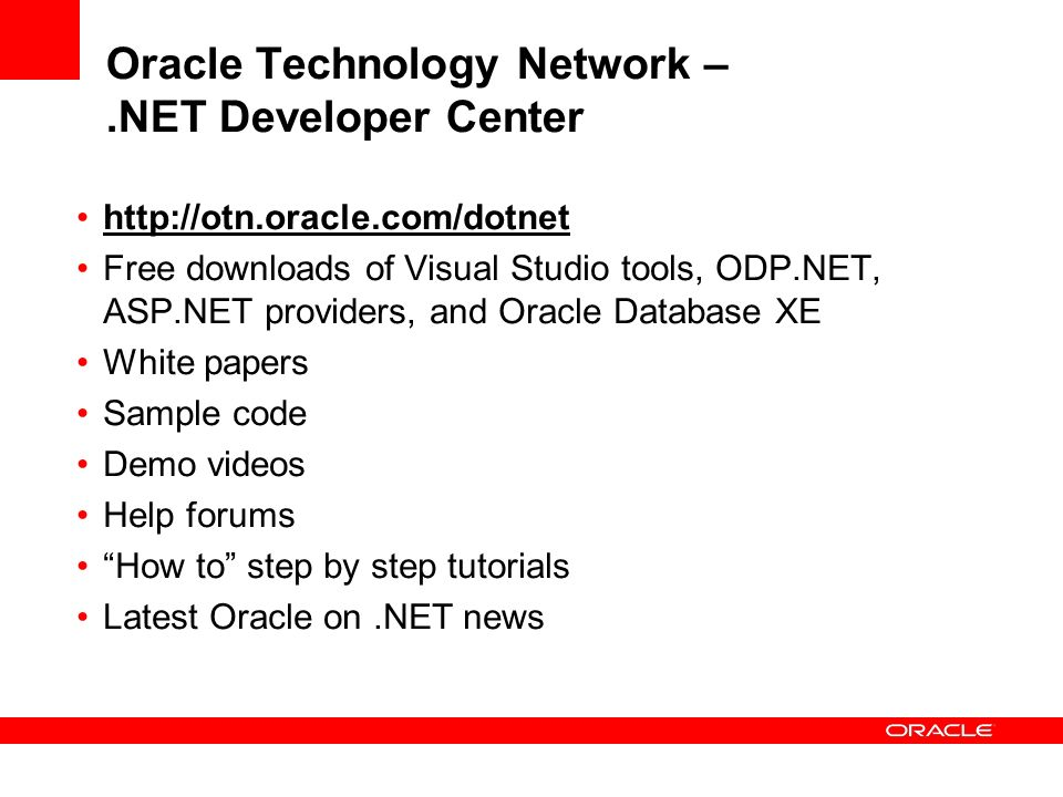 Oracle Technology Network –.NET Developer Center http://otn.oracle.com/dotnet Free downloads of Visual Studio tools, ODP.NET, ASP.NET providers, and O