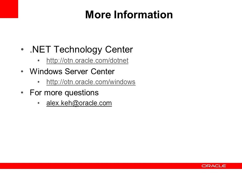 More Information.NET Technology Center http://otn.oracle.com/dotnet Windows Server Center http://otn.oracle.com/windows For more questions alex.keh@or