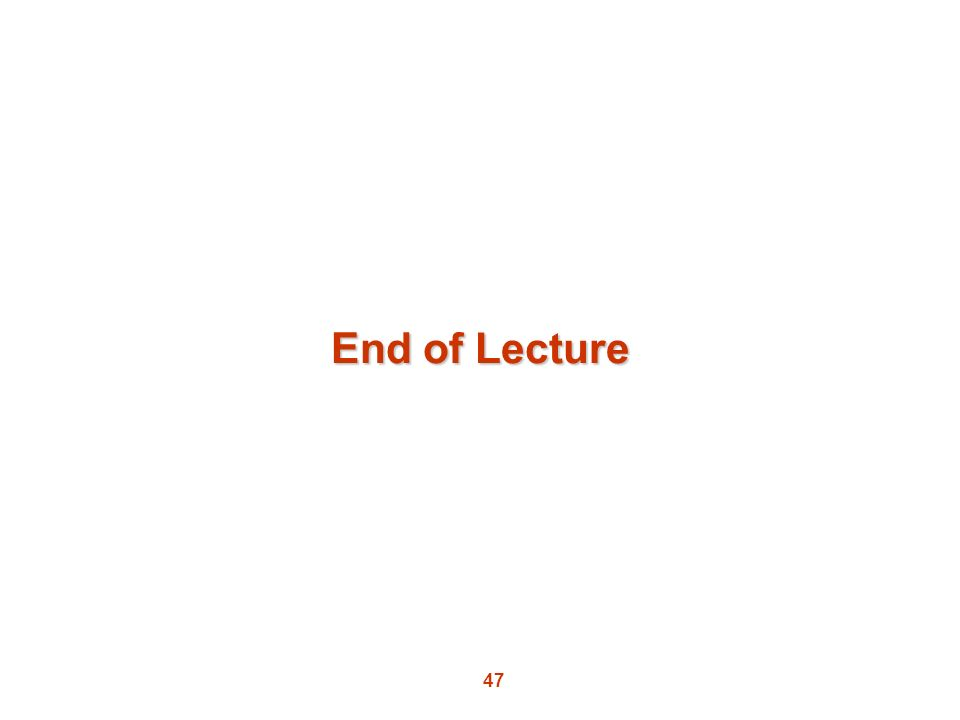47 End of Lecture
