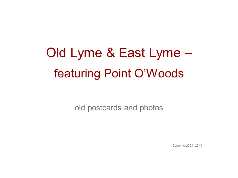 Old Lyme & East Lyme – featuring Point OWoods old postcards and photos Compiled 2009 - 2010