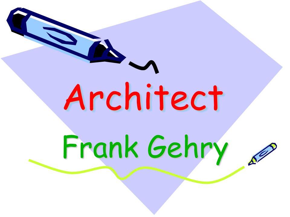ArchitectArchitect Frank Gehry