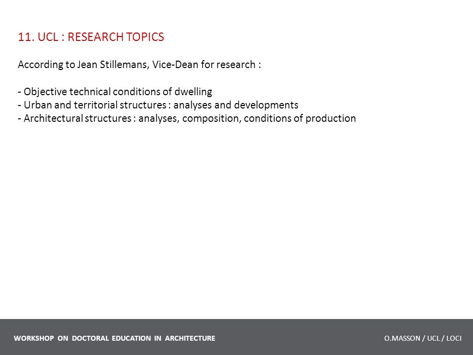 11. UCL : RESEARCH TOPICS According to Jean Stillemans, Vice-Dean for research : - Objective technical conditions of dwelling - Urban and territorial
