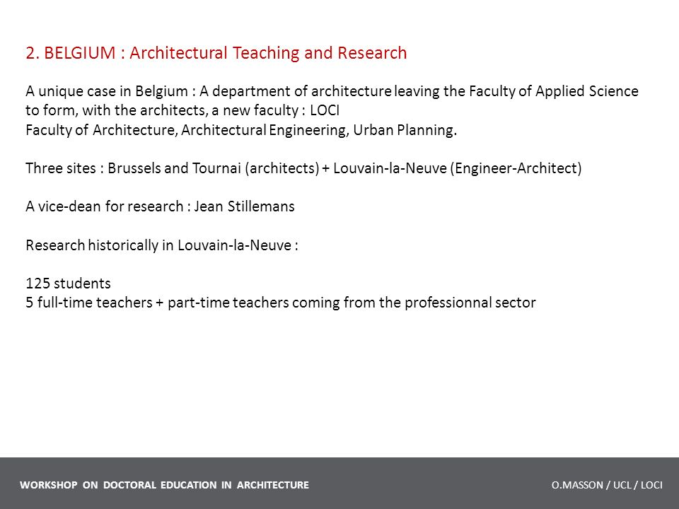 2. BELGIUM : Architectural Teaching and Research A unique case in Belgium : A department of architecture leaving the Faculty of Applied Science to for